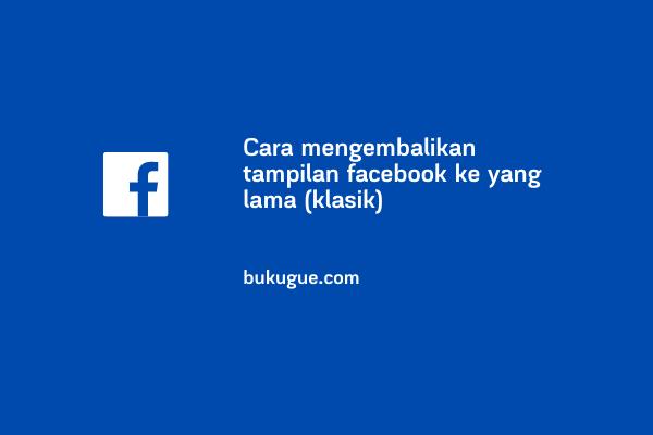 Cara merubah tampilan facebook ke versi yang lama