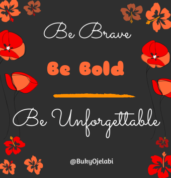 Be Brave, Be Bold, Be Unforgettable!