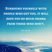 Surround yourself with people who get you