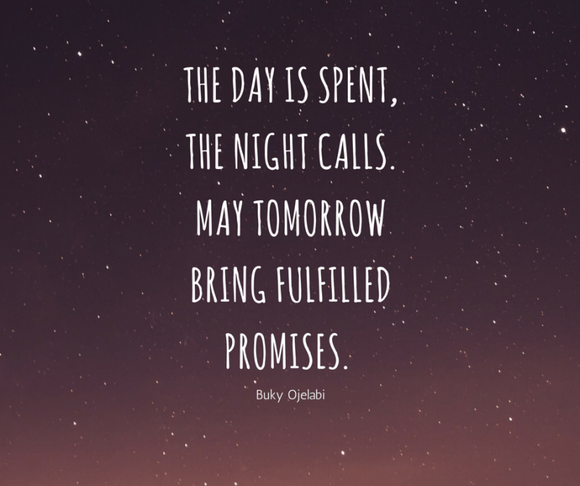 The day is spent, the night calls.