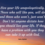 Live Your Life Unapologetically.