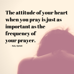 The attitude of your heart when you pray