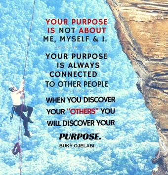 Your purpose is not about Me, Myself & I.