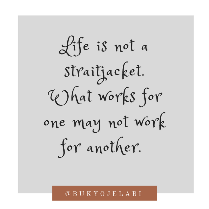 life-is-not-a-straight-jacket-what-works-for-one-may-not-work-for-another-2