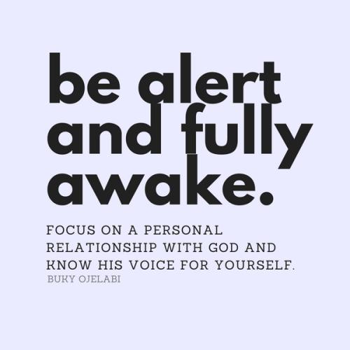 Be Alert and Fully Awake.