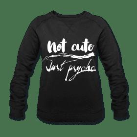 "Neues Motiv ""Not cute, just psycho"""