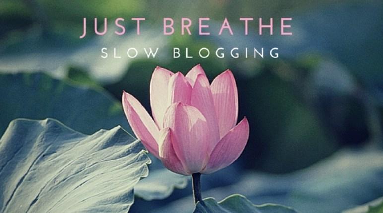 just-breathe-slow-blogging