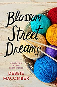 Blossom Street Dreams: A Collection of Debbie Macomber Short Stories: Casey's Dream, Hard Luck's New Teacher, The Space Between Us