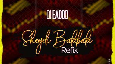 Photo of Music: DJ Baddo – Sheydi Balabala Refix