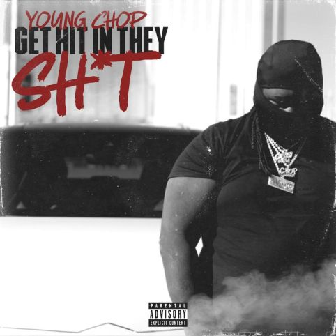 Young Chop - Get Hit In They Shit mp3