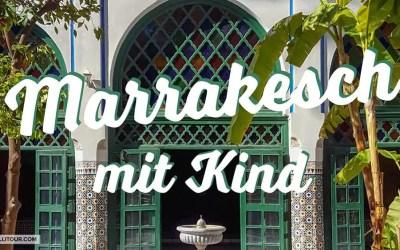 Marrakesch mit Kind – bunt, laut und ein bisschen verrückt