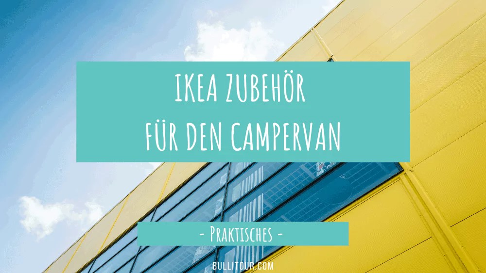 IKEA Zubehör für den Campervan – praktische Utensilien