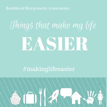 Things that make my life easier