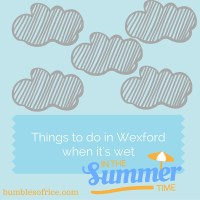 Bumbles Family Travels: Things to do in Wexford When It's Wet