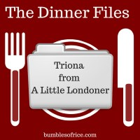 The Dinner Files - #2 Triona from A Little Londoner