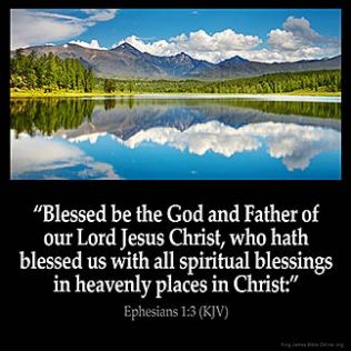 Ephesians_1-3. Blessed be the God and Father of our Lord Jesus Christ, who hath blessed us with all spiritual blessings in heavenly places in Christ: