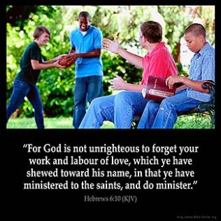 Hebrews_6-10: For God is not unrighteous to forget your work and labour of love, which ye have shewed toward his name, in that ye have ministered to the saints, and do minister, God Cares