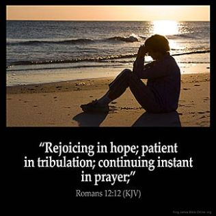 Romans_12-12: Rejoicing in hope; patient in tribulation; continuing instant in prayer