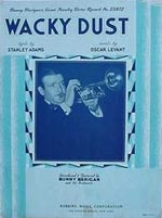 "The sheet music cover page for the novelty tune ""Wacky Dust,"" composed by Bunny's friend, the eccentric and brilliant Oscar Levant. Bunny made a good recording of this tune for Victor."