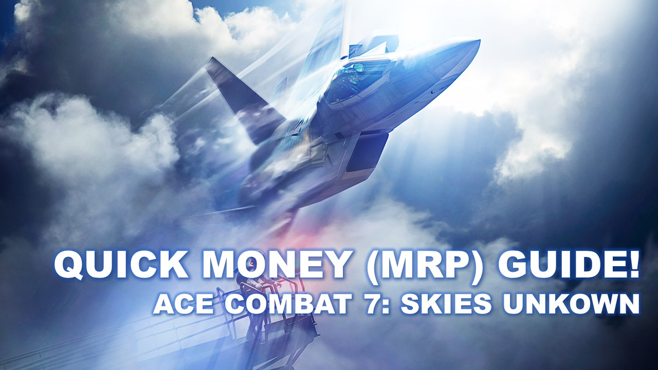 The Round Table Ace Combat.Ace Combat 7 Skies Unknown Quick Money Mrp Guide With Easy To