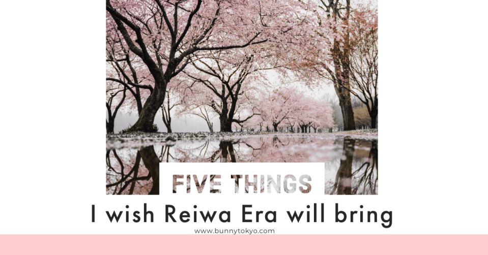 Five things I wish Reiwa Era will bring.