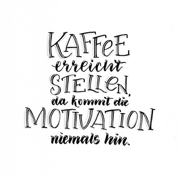 Kaffee erreicht Stellen, da kommt die Motivation niemals hin   Hand Lettering Bunte Galerie
