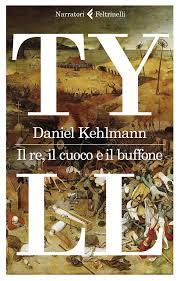 "D.Kehlmann ""TYLL IL RE, IL CUOCO E IL BUFFONE"""