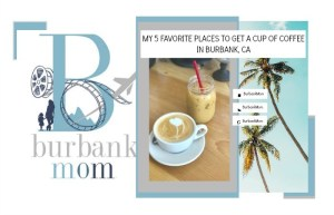 My Five Favorite Places To Get A Cup Of Coffee In Burbank, CA (Video)