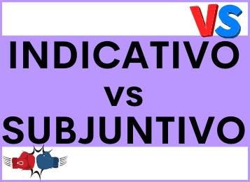 DIFERENCIAS INDICATIVO y SUBJUNTIVO en español