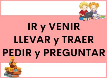 6 Verbos Españoles Enloquecedores: IR y VENIR, LLEVAR y TRAER, PEDIR y PREGUNTAR