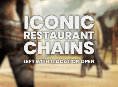 Iconic Restaurant Chains Left With 1 Location Open
