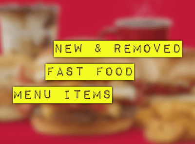 New & Removed Fast Food Menu Items