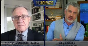 """Alan Dershowitz, leading U.S. constitutional lawyer, goes head-to-head with Del Bigtree, after Dershowitz strongly stated earlier this week """"if you refuse to be vaccinated, the state has the power to literally take you to a doctor's office and plunge a needle into your arm."""""""