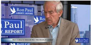 What's To Blame For Nationwide Riots – Police Brutality Or Lockdown? Video with Ron Paul