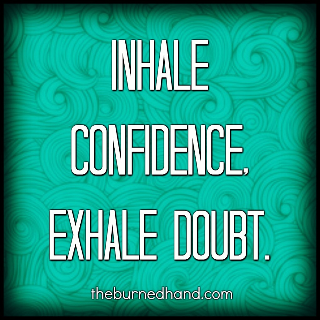 Inhale confidence.