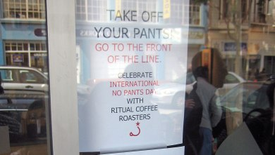 Take off my pants too, get a free cup of coffee