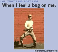 when i feel a bug on me