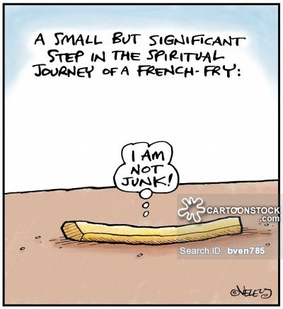 A small but significant step in the spiritual journey of a french fry: 'I am not junk!'