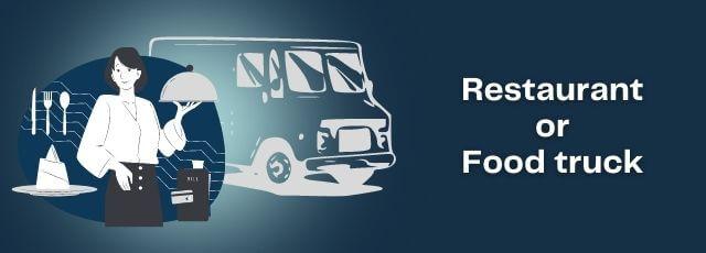 Restaurant or Food truck