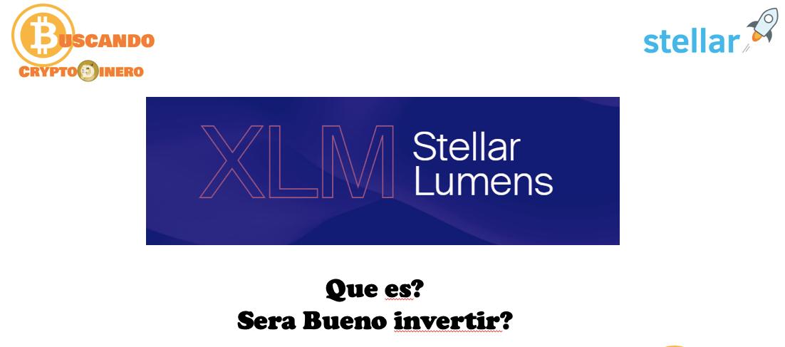 En este momento estás viendo Stellar Lumens XLM que es y nos convendra comprar algunos tokens?