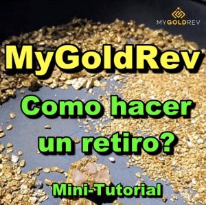 Lee más sobre el artículo MyGoldRev Minitutorial: Como hacer un retiro?