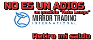 Lee más sobre el artículo Mirror Trading (MTI)… no es una ADIOS si no un Hasta Luego !!!   Retiro mi capital te digo como!