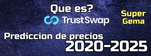 Lee más sobre el artículo TrustSwap (SWAP) Que es?? Prediccion de precios 2020-2025… Me conviene invertir??