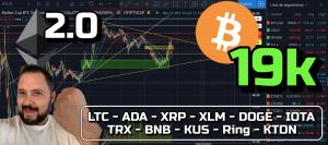 Lee más sobre el artículo Bitcoin @19k y ETH 2 0 un Hecho! + LTC, ADA, XRP, XLM, Doge, IOTA, Coti, TRX, BNB, KUS, Ring, KTON!