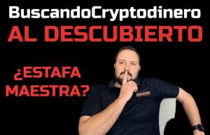 Lee más sobre el artículo BuscandoCryptoDinero al DESCUBIERTO    ¿Estafa Maestra?