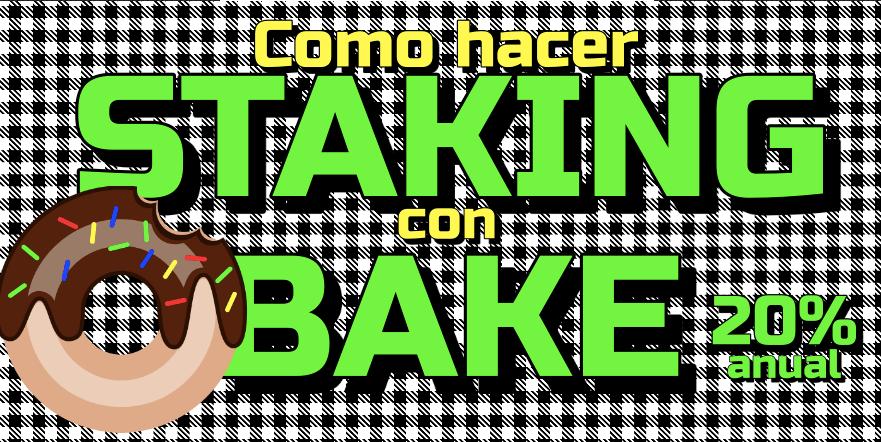Lee más sobre el artículo Como hacer STAKING con BAKE y ganar 20% ANUAL !! 🤑