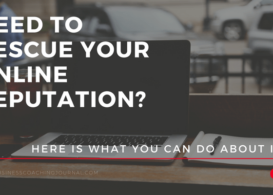 Need to Rescue Your Online Reputation? Here is What You Can Do