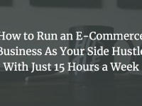 run ecommerce side hustle cover image - How to run an ecommerce business like your side jostling with only 15 hours a week