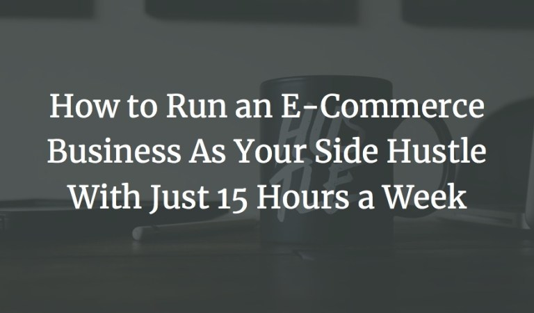 How to run an ecommerce business like your side jostling with only 15 hours a week