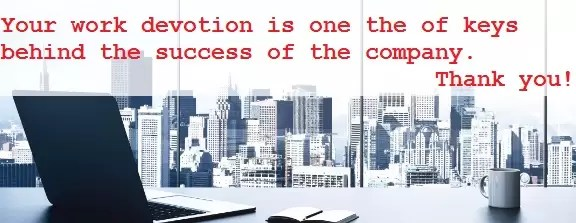 Your work devotion is one the of keys behind the success of the company. :-) Thank you!